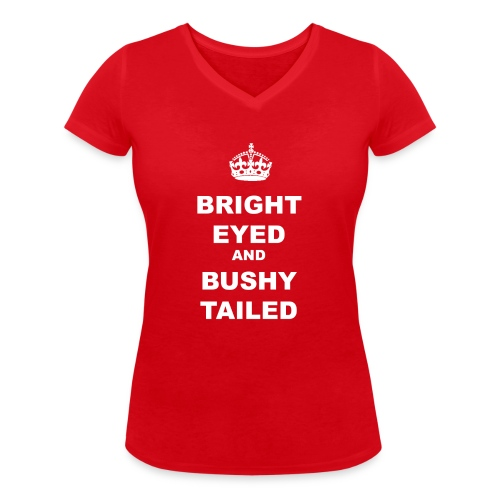 BRIGHT EYED AND BUSHY TAILED - Women's Organic V-Neck T-Shirt by Stanley & Stella