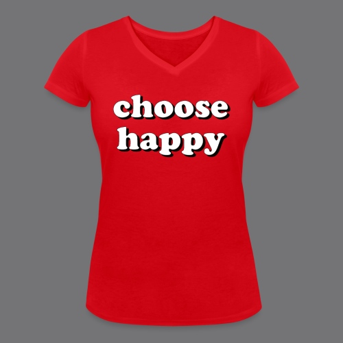 CHOOSE HAPPY Tee Shirts - Women's Organic V-Neck T-Shirt by Stanley & Stella