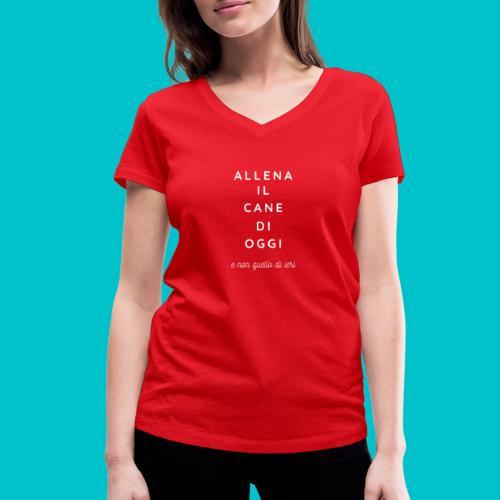 Allena il cane di oggi e non quello di ieri (W) - T-shirt ecologica da donna con scollo a V di Stanley & Stella