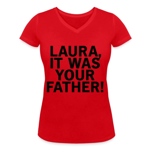 Laura it was your father - Frauen Bio-T-Shirt mit V-Ausschnitt von Stanley & Stella