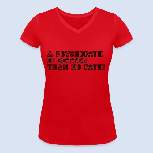 Psychopath is better than - Frauen Bio-T-Shirt mit V-Ausschnitt von Stanley & Stella