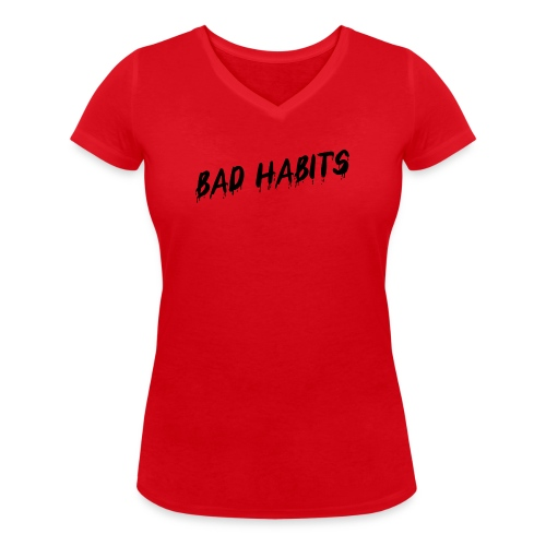 Bad Habits - Girlie Shirt - Women's Organic V-Neck T-Shirt by Stanley & Stella