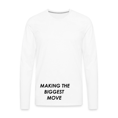 WE ARE MAKING THE BIGGEST MOVE - Men's Premium Longsleeve Shirt