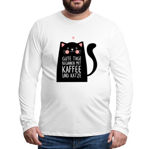 Gute Tage starten mit Kaffee und Katze - Männer Premium Langarmshirt