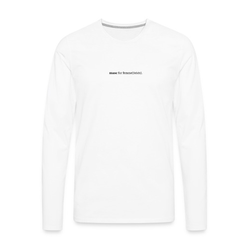 masc for femme(inists). - Men's Premium Longsleeve Shirt