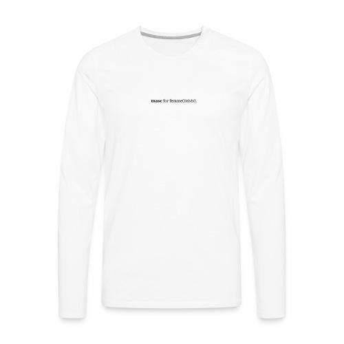 masc for femme(inists). - Men's Premium Longsleeve Shirt