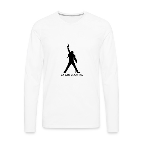 WE WILL GLOCK YOU - Männer Premium Langarmshirt