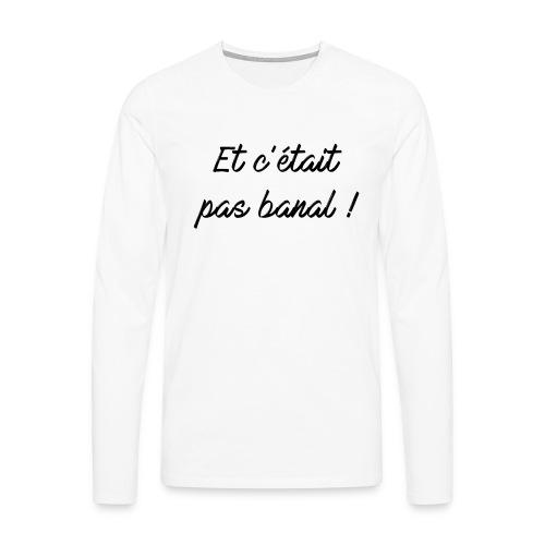 Et c'était pas banal ! - T-shirt manches longues Premium Homme