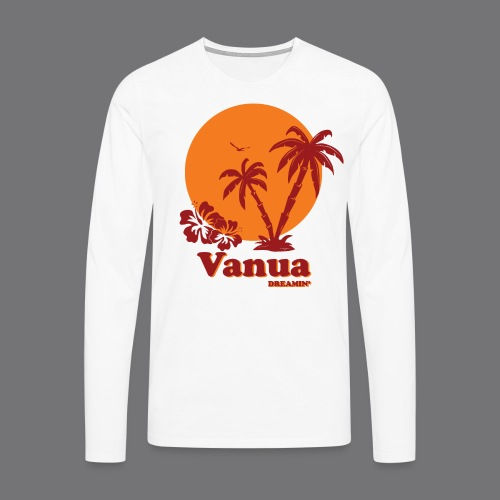 VANUA DREAMIN 'Tee Shirt - Men's Premium Longsleeve Shirt