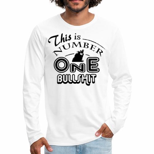 This is number one Bullshit. - Männer Premium Langarmshirt