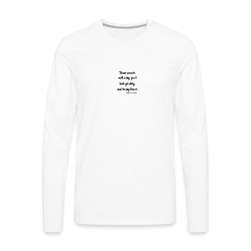 Don't Engage with a Pig - Men's Premium Longsleeve Shirt