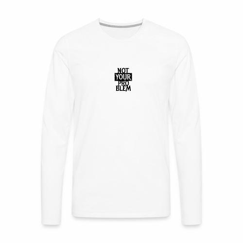 NOT YOUR PROBLEM - Coole Statement Geschenk Ideen - Männer Premium Langarmshirt
