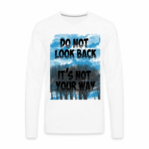Do not look back, it's not your way - T-shirt manches longues Premium Homme