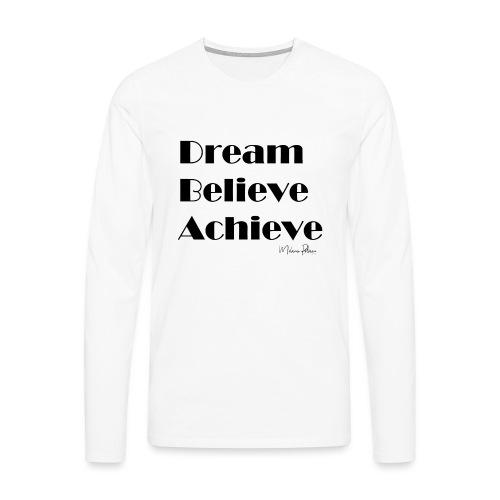 DREAM BELIEVE ACHIEVE - T-shirt manches longues Premium Homme