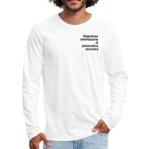 disgustosa ostentazione di plutocratica sicumera - Maglietta Premium a manica lunga da uomo