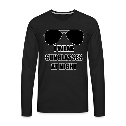 I Wear Sunglasses At Night - Männer Premium Langarmshirt