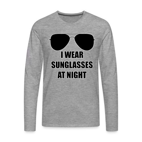 I Wear Sunglasses At Night - Männer Premium Langarmshirt