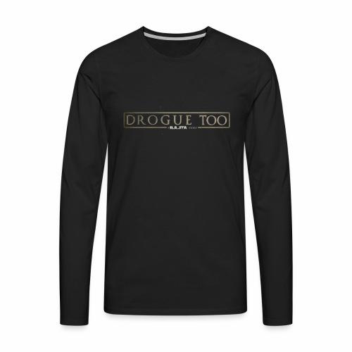 drogue too - T-shirt manches longues Premium Homme