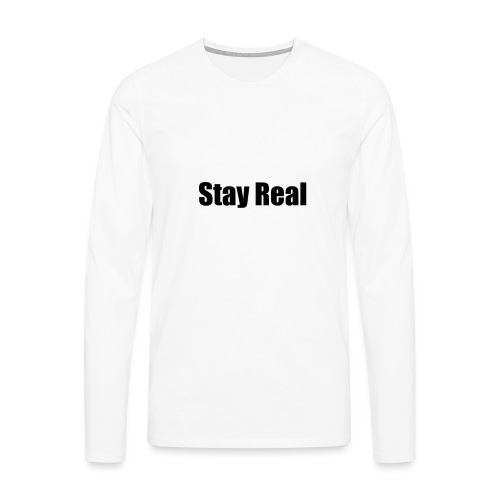 Stay Real - Men's Premium Longsleeve Shirt