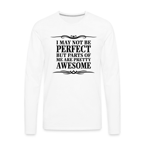 I May Not Be Perfect - Men's Premium Longsleeve Shirt