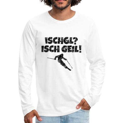 Ischgl Ischgeil (Vintage Schwarz) Ski Skifahrer - Männer Premium Langarmshirt