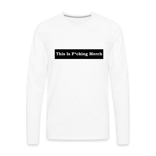 This is F*cking Merch - Herre premium T-shirt med lange ærmer