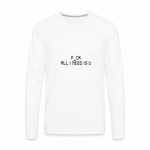 F_CK TOUT CE QUE J'AI BESOIN EST U - T-shirt manches longues Premium Homme