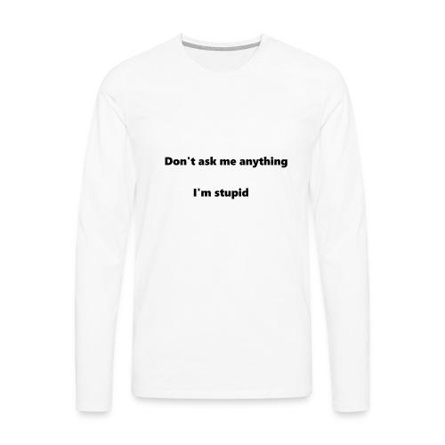 I'm stupid - Miesten premium pitkähihainen t-paita