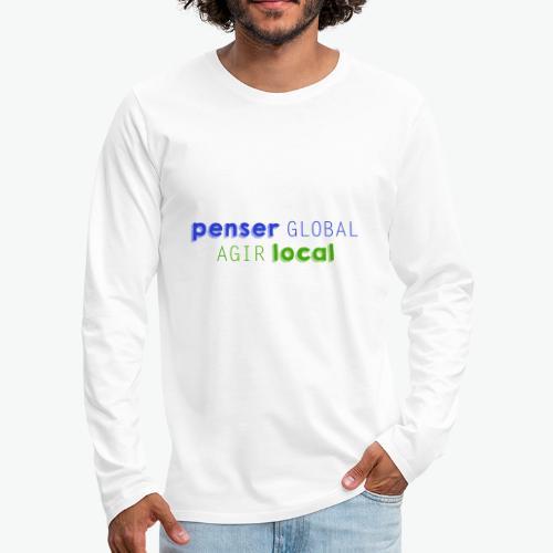 Penser global agir local - T-shirt manches longues Premium Homme