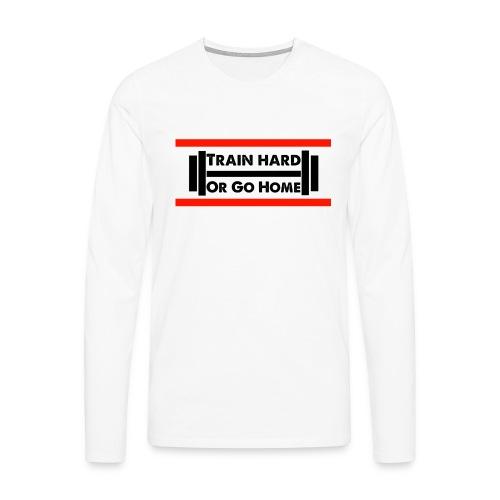 Train Hard or go home - Männer Premium Langarmshirt