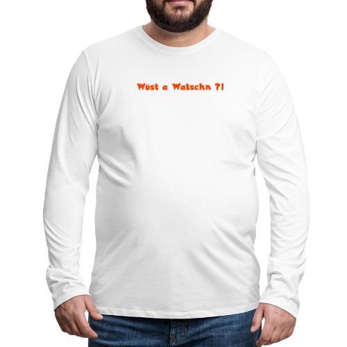 Wüst a Watschn?! - Männer Premium Langarmshirt