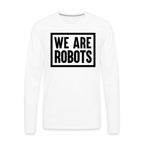 We Are Robots Premium Tote Bag - Men's Premium Longsleeve Shirt