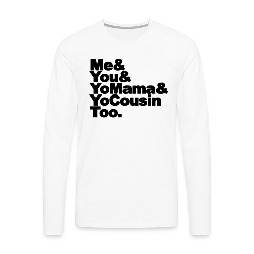 Outkast - Me, You, Yomama and Yocousin too - Mannen Premium shirt met lange mouwen