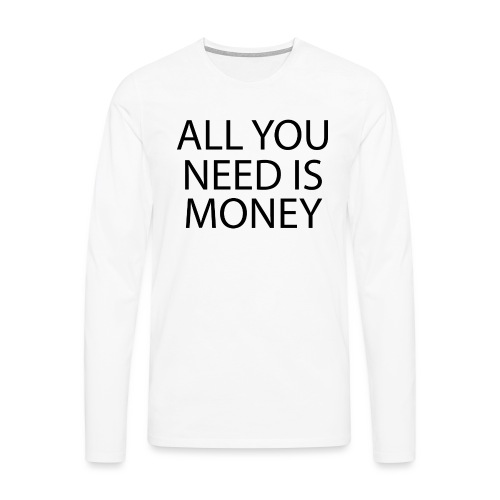 All you need is Money - Premium langermet T-skjorte for menn