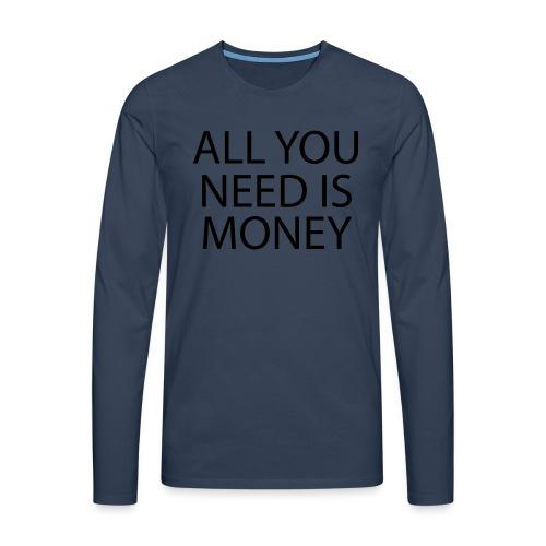 All you need is Money - Premium langermet T-skjorte for menn