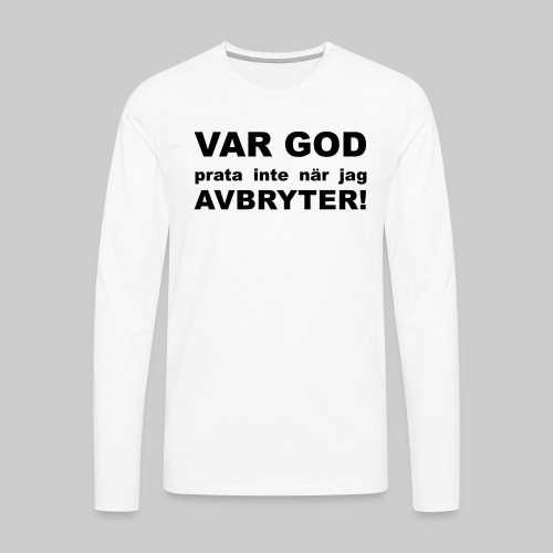 Var God Prata Inte - Långärmad premium-T-shirt herr