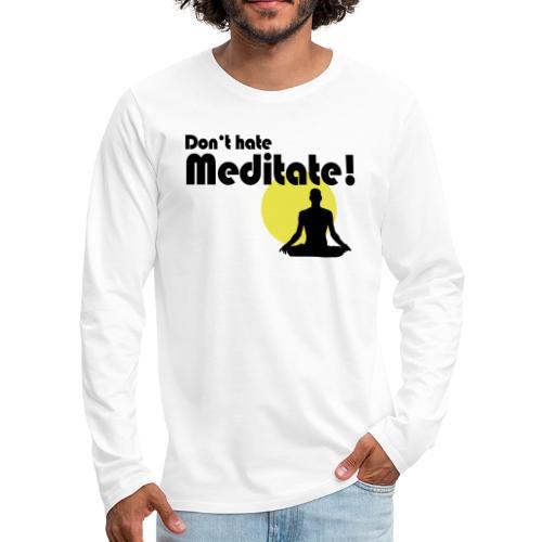 Don't hate, meditate! - Männer Premium Langarmshirt