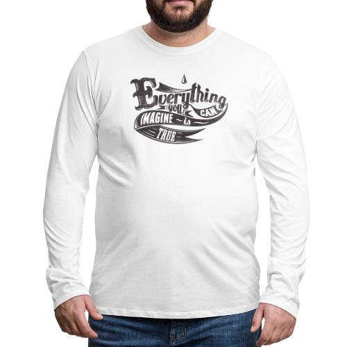 Everything you imagine - Männer Premium Langarmshirt