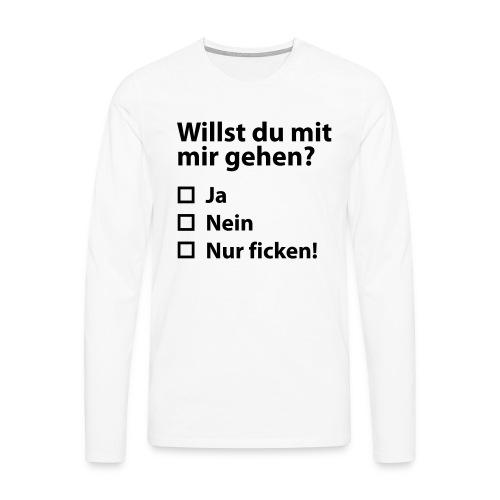 Willst du mit mir gehn? - Männer Premium Langarmshirt