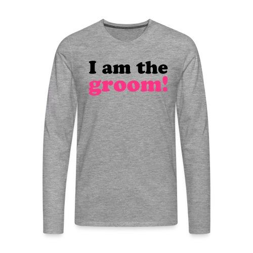 I am the groom! - Männer Premium Langarmshirt