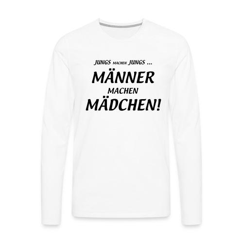 Männer machen Mädchen - Männer Premium Langarmshirt