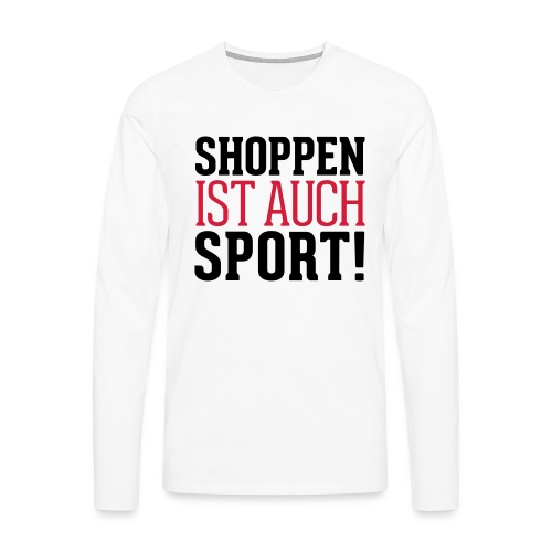 Shoppen ist auch Sport! - Männer Premium Langarmshirt