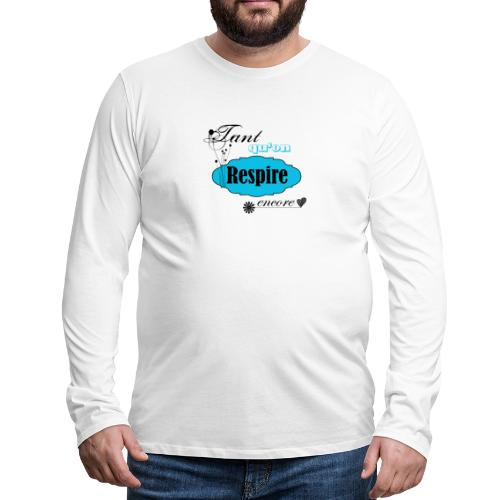 tant qu'on respire encore - T-shirt manches longues Premium Homme