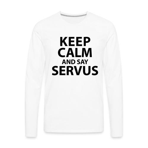 Keep calm and say Servus - Männer Premium Langarmshirt