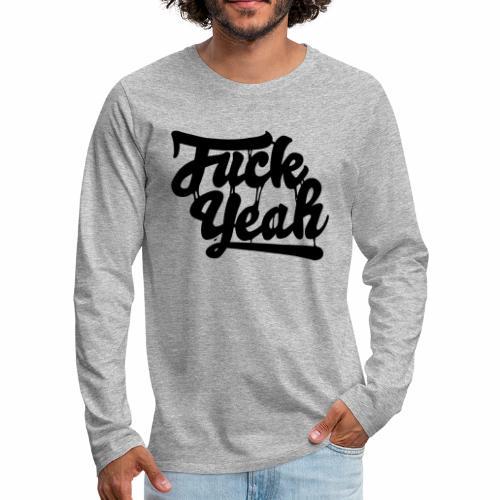 Fuck Yeah - Männer Premium Langarmshirt