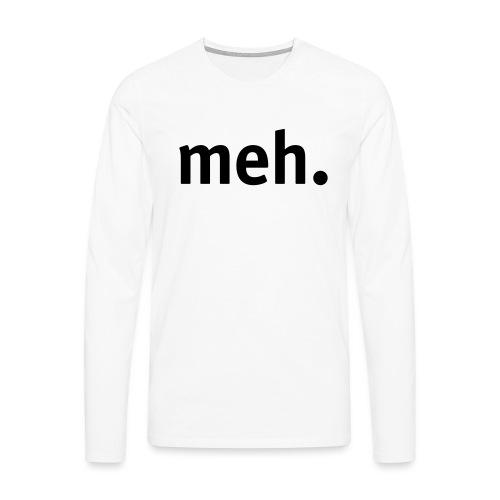 meh. - Men's Premium Longsleeve Shirt