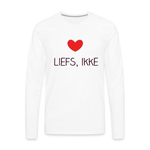 Liefs, ikke - Mannen Premium shirt met lange mouwen