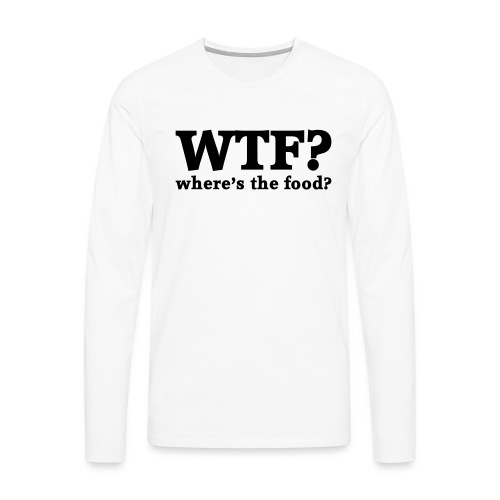 WTF - Where's the food? - Mannen Premium shirt met lange mouwen