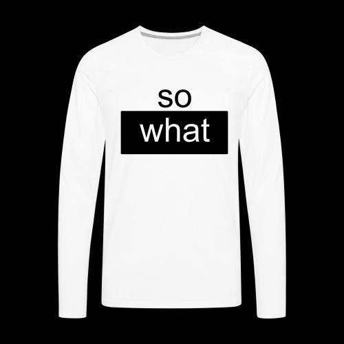 so what - Männer Premium Langarmshirt