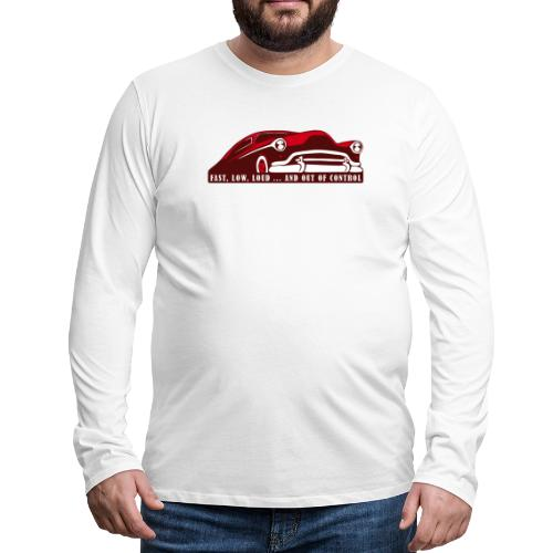 Kustom Car - Fast, Low, Loud ... And Out Of Contro - Männer Premium Langarmshirt